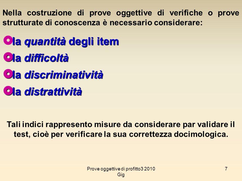 7 Nella costruzione di prove oggettive di verifiche o prove strutturate di conoscenza è necessario considerare: la quantità degli item la difficoltà l