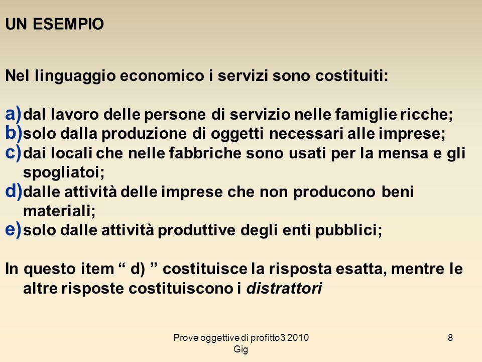 8 UN ESEMPIO Nel linguaggio economico i servizi sono costituiti: a) dal lavoro delle persone di servizio nelle famiglie ricche; b) solo dalla produzio