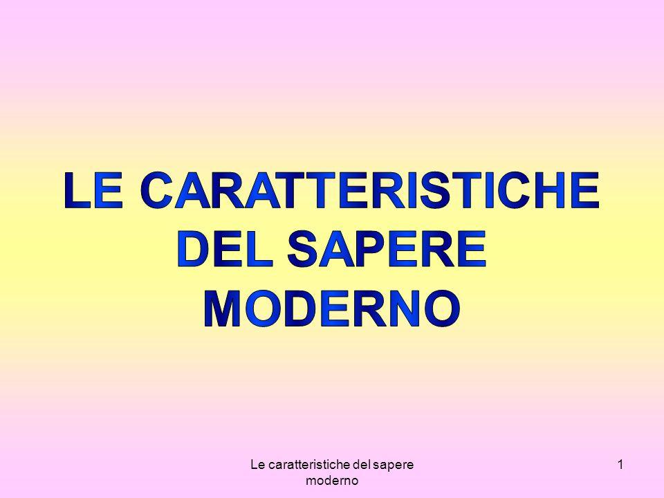 Le caratteristiche del sapere moderno 12 IL SAPERE MODERNO RAGGIUNGE I SOGGETTI IN FORME DI PASSIVITA CULTURALE O MEGLIO DI FACILITA DI FRUIZIONE.