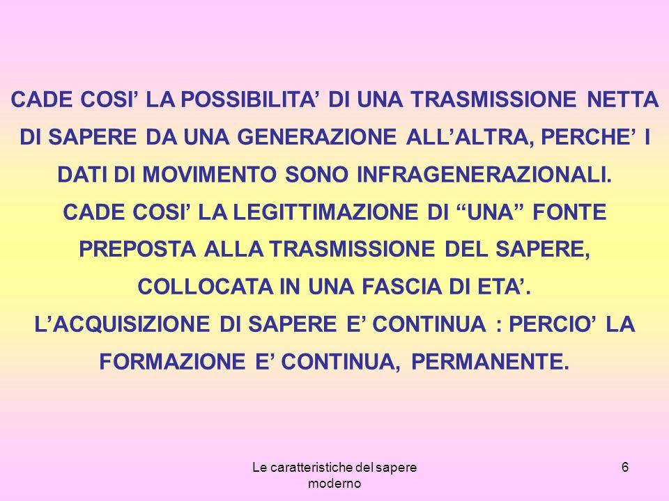 Le caratteristiche del sapere moderno 17 NASCONO COSI FORME DEL PENSIERO, MA SONO DEL TUTTO DIVERSE DA QUELLE DEL PASSATO.
