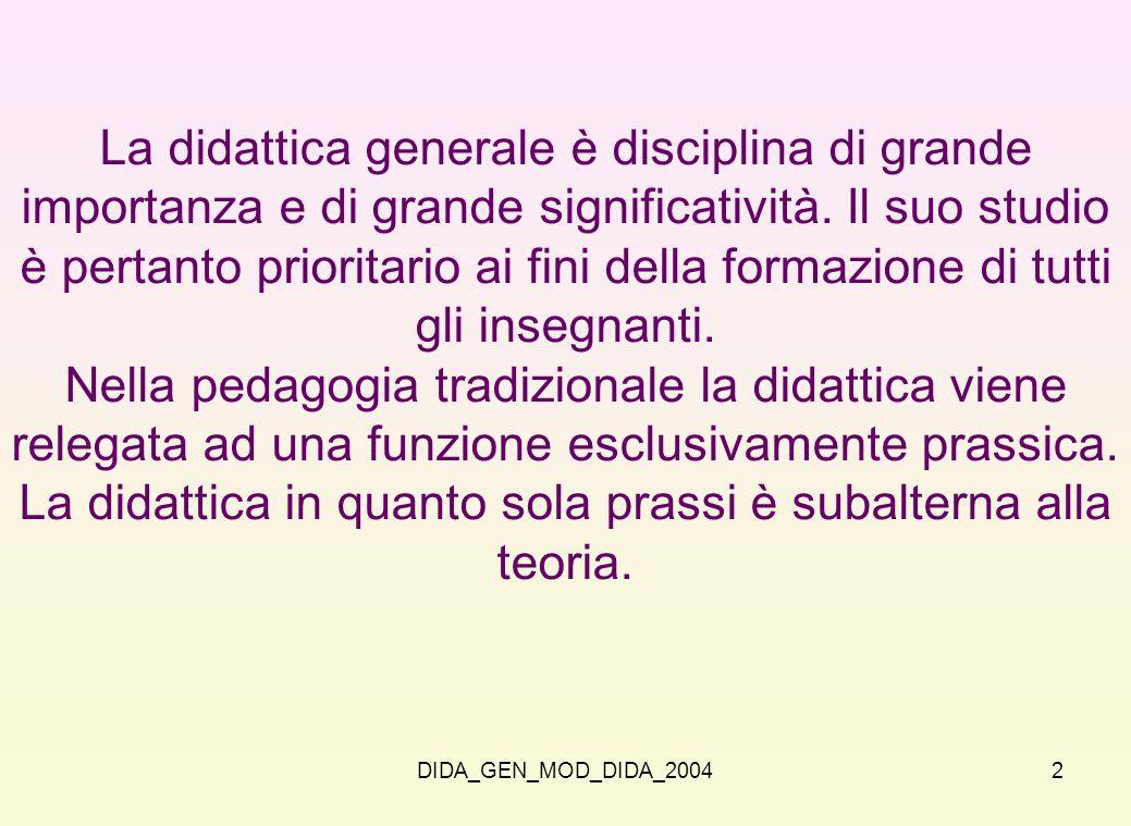 2 La didattica generale è disciplina di grande importanza e di grande significatività. Il suo studio è pertanto prioritario ai fini della formazione d