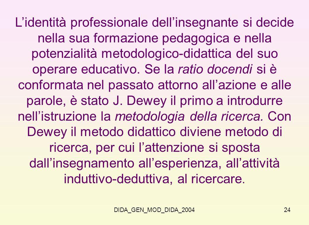 DIDA_GEN_MOD_DIDA_200424 Lidentità professionale dellinsegnante si decide nella sua formazione pedagogica e nella potenzialità metodologico-didattica