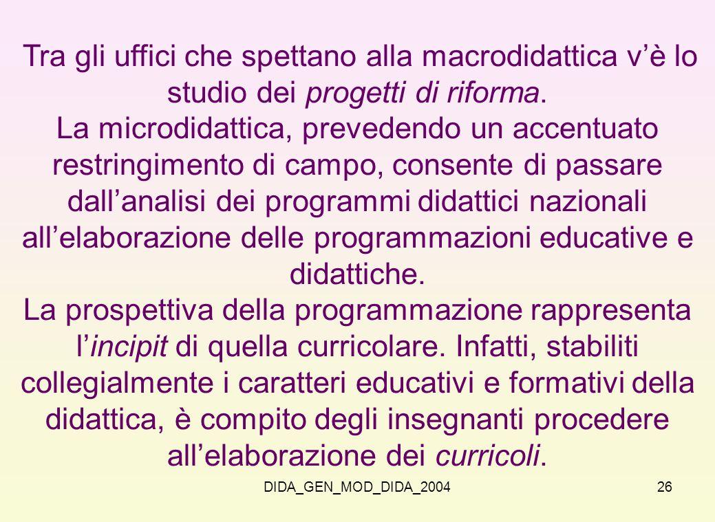 DIDA_GEN_MOD_DIDA_200426 Tra gli uffici che spettano alla macrodidattica vè lo studio dei progetti di riforma. La microdidattica, prevedendo un accent