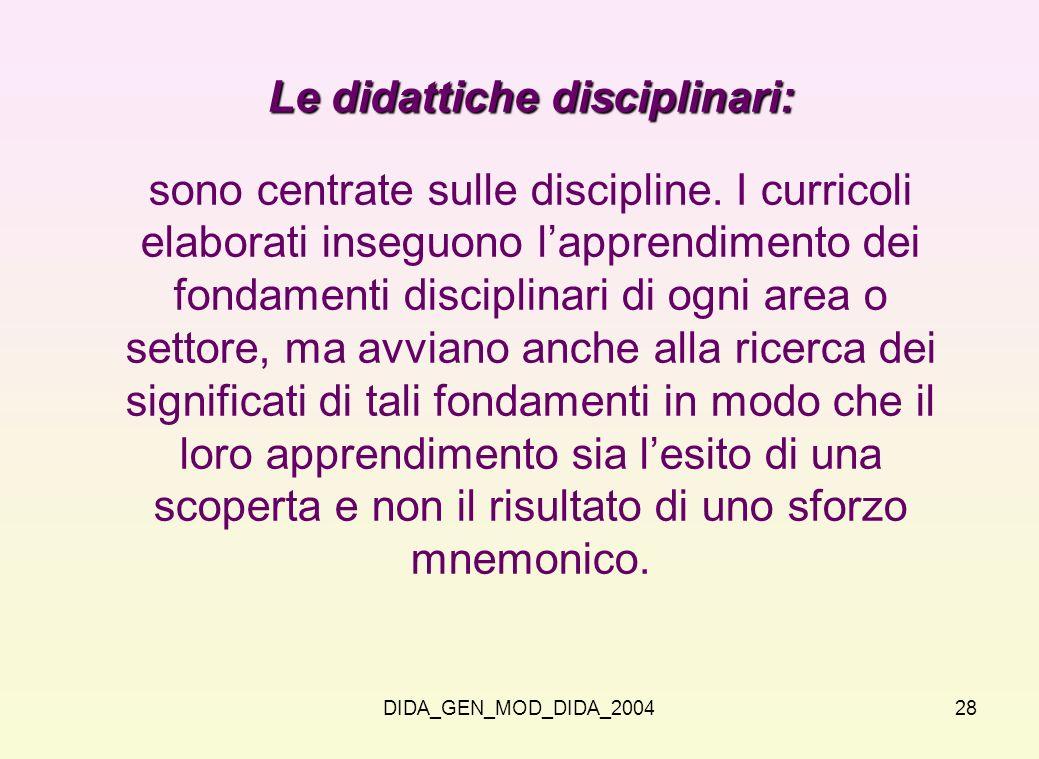 DIDA_GEN_MOD_DIDA_200428 Le didattiche disciplinari: sono centrate sulle discipline. I curricoli elaborati inseguono lapprendimento dei fondamenti dis