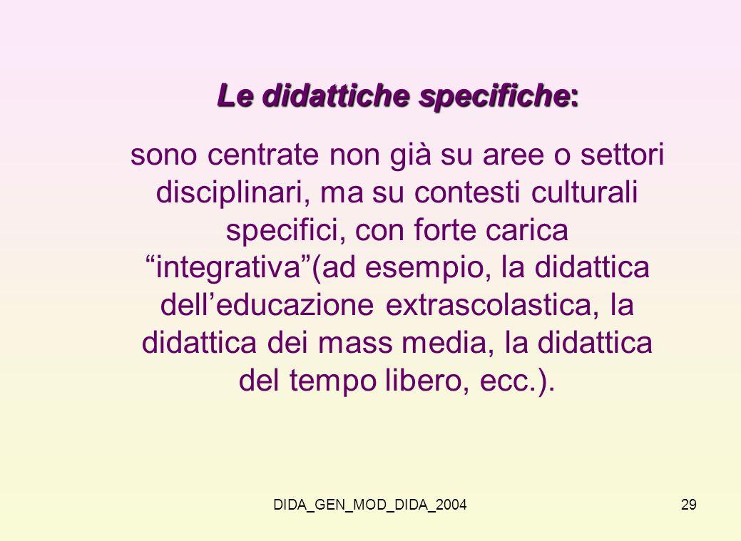 DIDA_GEN_MOD_DIDA_200429 Le didattiche specifiche: sono centrate non già su aree o settori disciplinari, ma su contesti culturali specifici, con forte