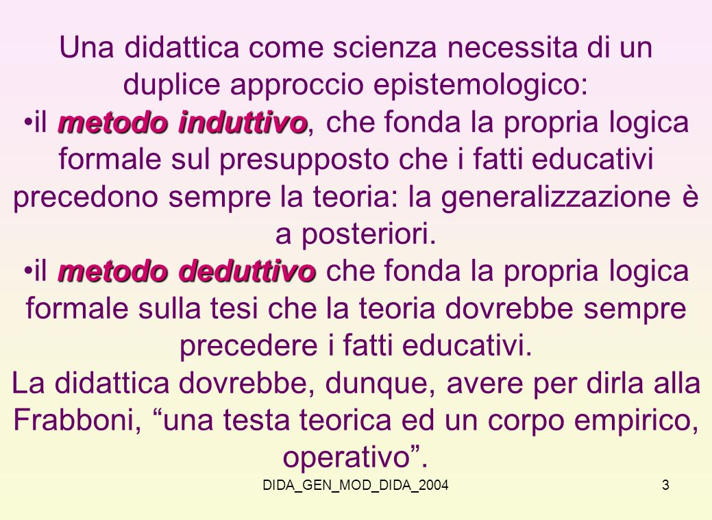 DIDA_GEN_MOD_DIDA_20043 Una didattica come scienza necessita di un duplice approccio epistemologico: metodo induttivoil metodo induttivo, che fonda la