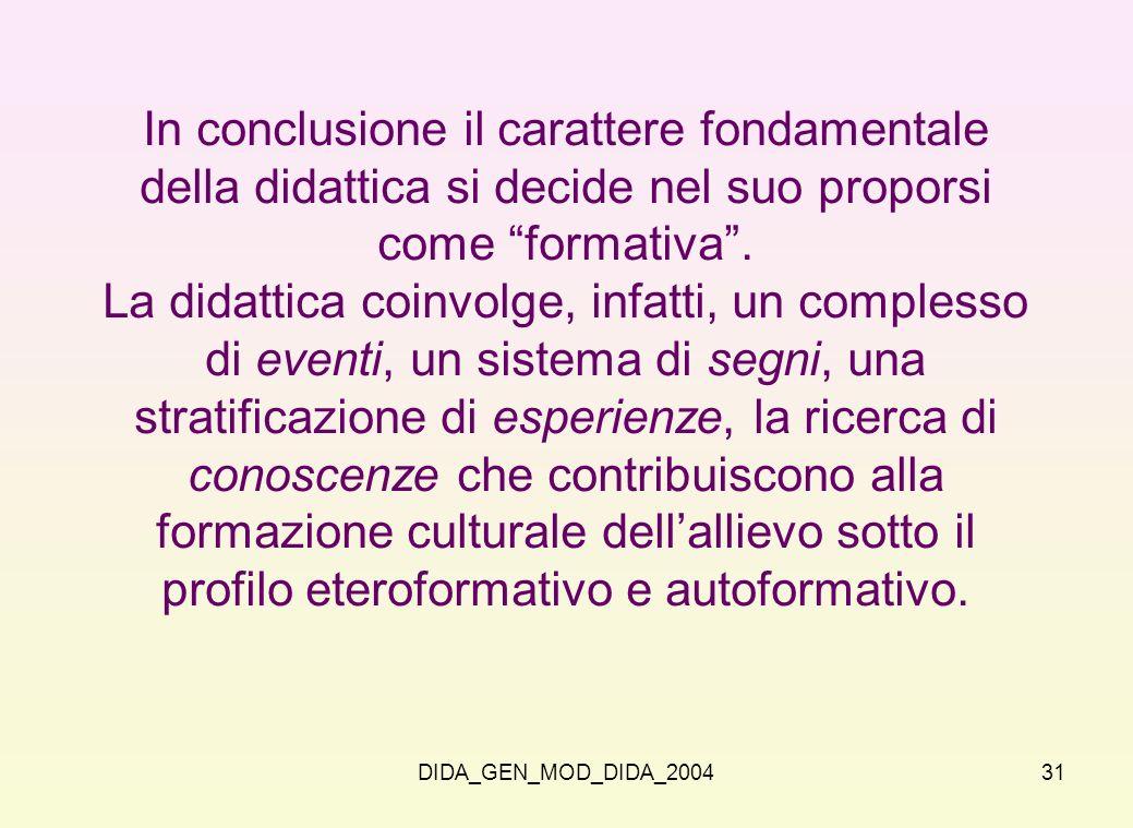 DIDA_GEN_MOD_DIDA_200431 In conclusione il carattere fondamentale della didattica si decide nel suo proporsi come formativa. La didattica coinvolge, i