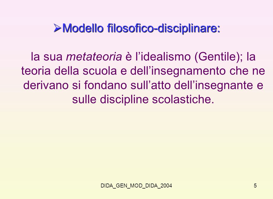DIDA_GEN_MOD_DIDA_20045 Modello filosofico-disciplinare: Modello filosofico-disciplinare: la sua metateoria è lidealismo (Gentile); la teoria della sc
