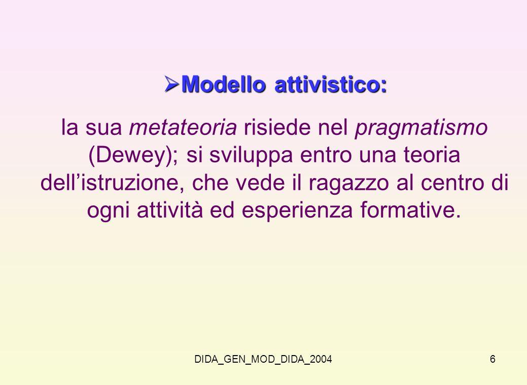 DIDA_GEN_MOD_DIDA_20046 Modello attivistico: Modello attivistico: la sua metateoria risiede nel pragmatismo (Dewey); si sviluppa entro una teoria dell