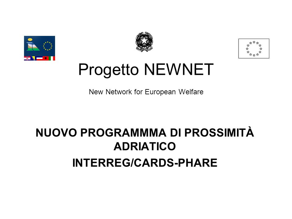 Progetto NEWNET New Network for European Welfare NUOVO PROGRAMMMA DI PROSSIMITÀ ADRIATICO INTERREG/CARDS-PHARE