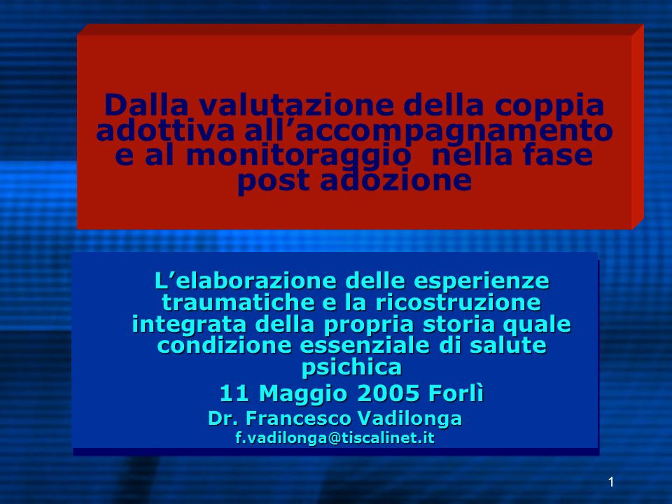 1 Dalla valutazione della coppia adottiva allaccompagnamento e al monitoraggio nella fase post adozione Lelaborazione delle esperienze traumatiche e l