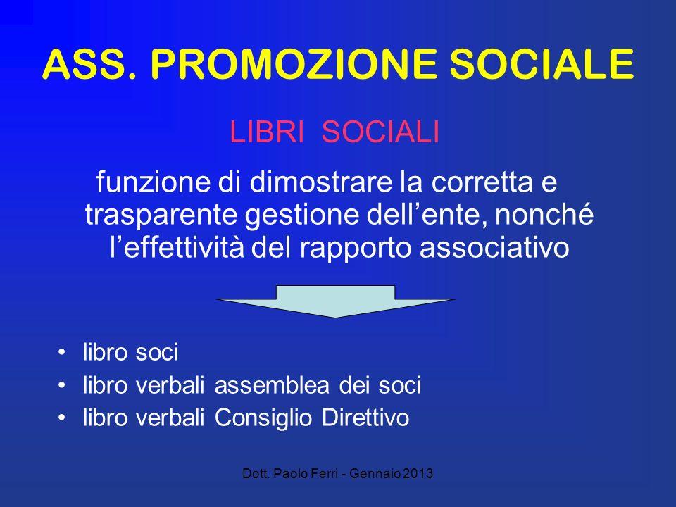 Dott. Paolo Ferri - Gennaio 2013 ASS. PROMOZIONE SOCIALE funzione di dimostrare la corretta e trasparente gestione dellente, nonché leffettività del r