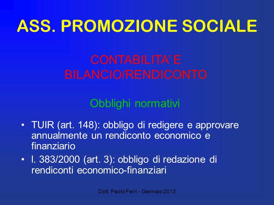 Dott. Paolo Ferri - Gennaio 2013 ASS. PROMOZIONE SOCIALE Obblighi normativi TUIR (art. 148): obbligo di redigere e approvare annualmente un rendiconto