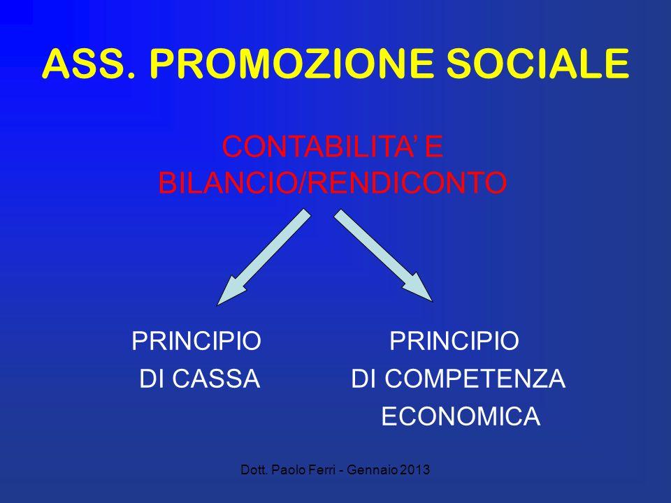 Dott. Paolo Ferri - Gennaio 2013 ASS. PROMOZIONE SOCIALE PRINCIPIO PRINCIPIO DI CASSA DI COMPETENZA ECONOMICA CONTABILITA E BILANCIO/RENDICONTO