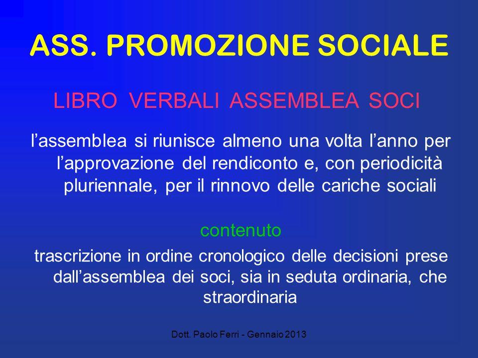Dott. Paolo Ferri - Gennaio 2013 ASS. PROMOZIONE SOCIALE lassemblea si riunisce almeno una volta lanno per lapprovazione del rendiconto e, con periodi