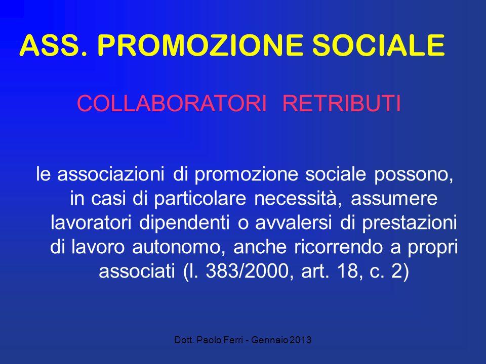 Dott. Paolo Ferri - Gennaio 2013 ASS. PROMOZIONE SOCIALE le associazioni di promozione sociale possono, in casi di particolare necessità, assumere lav