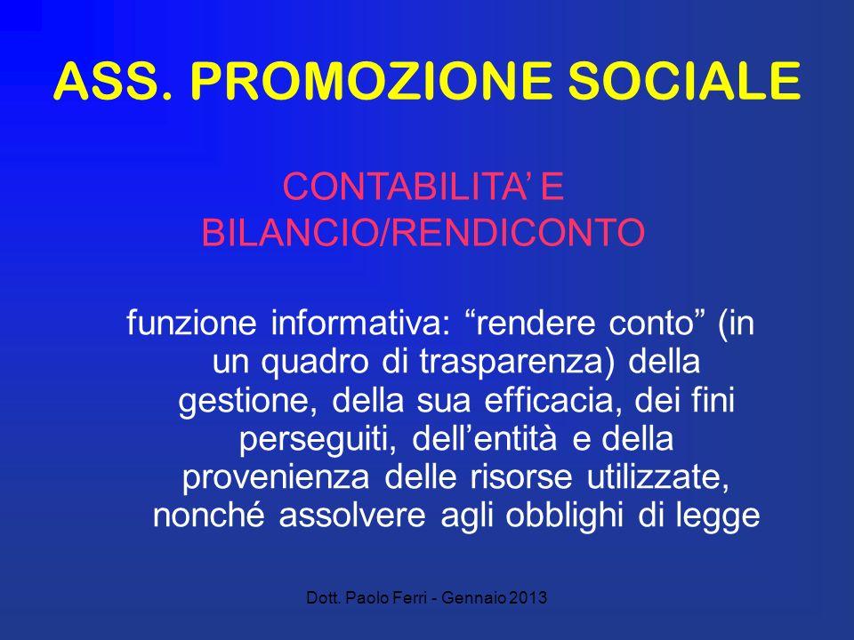 Dott. Paolo Ferri - Gennaio 2013 ASS. PROMOZIONE SOCIALE funzione informativa: rendere conto (in un quadro di trasparenza) della gestione, della sua e