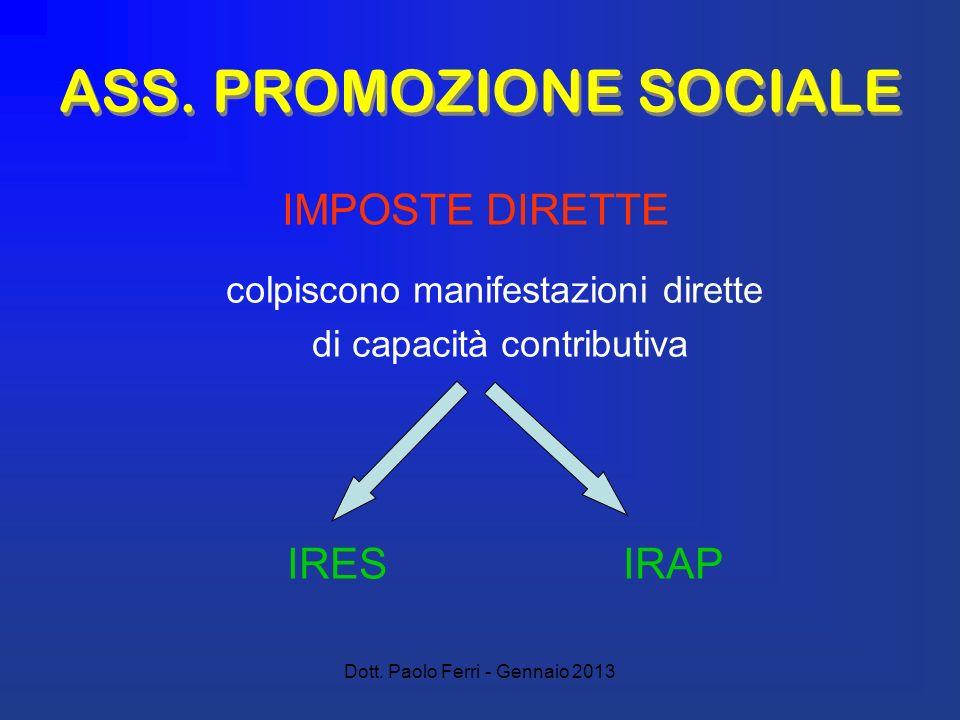 Dott. Paolo Ferri - Gennaio 2013 ASS. PROMOZIONE SOCIALE colpiscono manifestazioni dirette di capacità contributiva IRES IRAP IMPOSTE DIRETTE