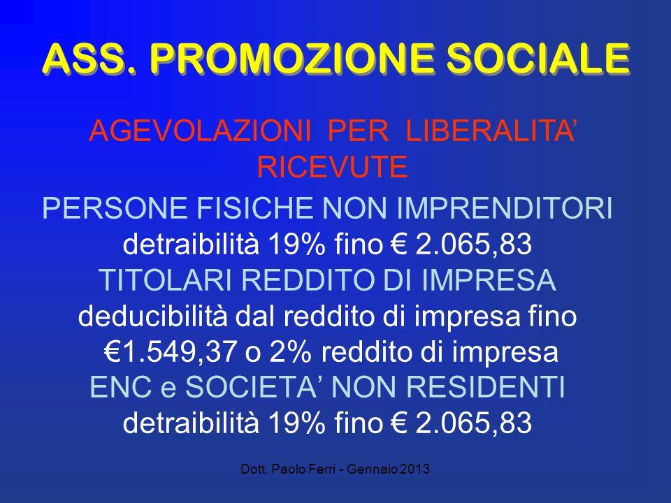 Dott. Paolo Ferri - Gennaio 2013 ASS. PROMOZIONE SOCIALE PERSONE FISICHE NON IMPRENDITORI detraibilità 19% fino 2.065,83 TITOLARI REDDITO DI IMPRESA d