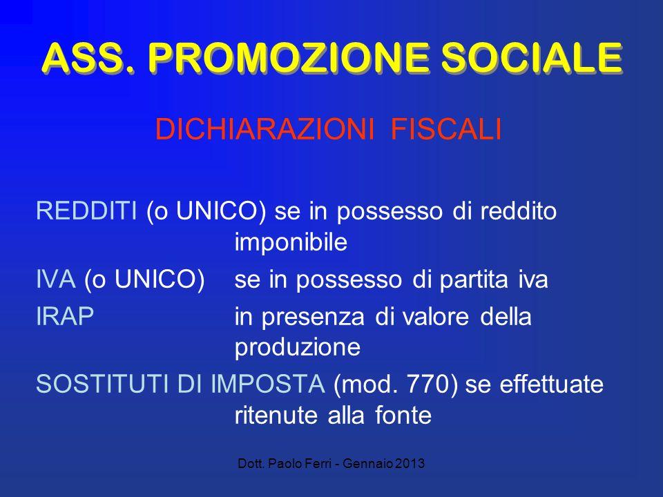 Dott. Paolo Ferri - Gennaio 2013 ASS. PROMOZIONE SOCIALE REDDITI (o UNICO) se in possesso di reddito imponibile IVA (o UNICO) se in possesso di partit