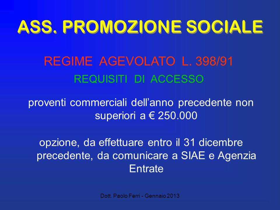Dott. Paolo Ferri - Gennaio 2013 ASS. PROMOZIONE SOCIALE proventi commerciali dellanno precedente non superiori a 250.000 opzione, da effettuare entro