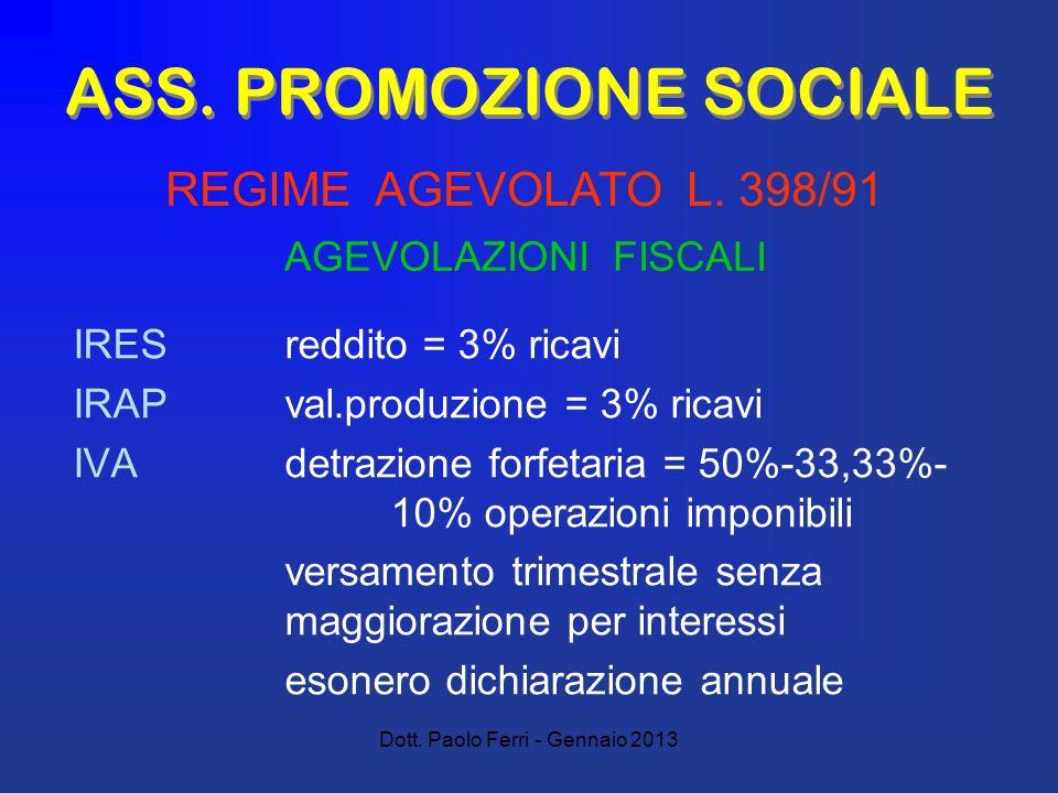 Dott. Paolo Ferri - Gennaio 2013 ASS. PROMOZIONE SOCIALE IRESreddito = 3% ricavi IRAPval.produzione = 3% ricavi IVAdetrazione forfetaria = 50%-33,33%-
