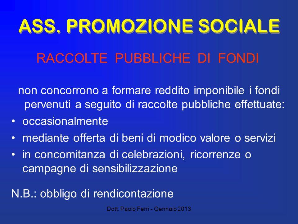 Dott. Paolo Ferri - Gennaio 2013 ASS. PROMOZIONE SOCIALE non concorrono a formare reddito imponibile i fondi pervenuti a seguito di raccolte pubbliche
