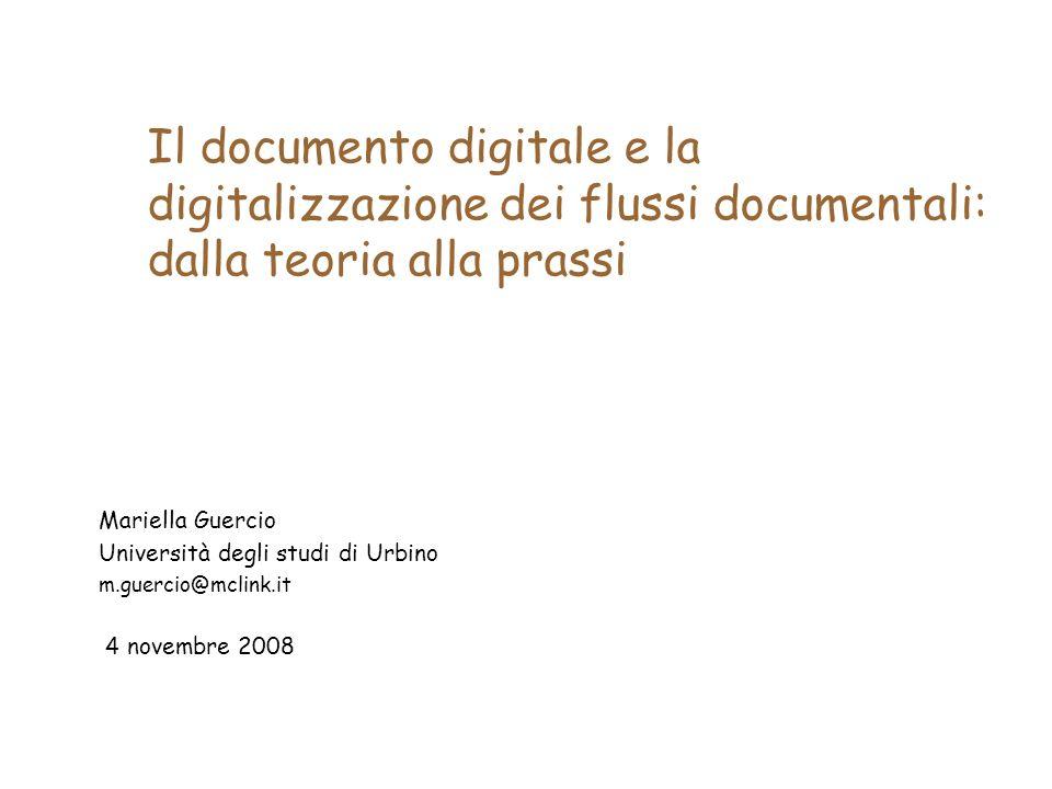 Il documento digitale e la digitalizzazione dei flussi documentali: dalla teoria alla prassi Mariella Guercio Università degli studi di Urbino m.guercio@mclink.it 4 novembre 2008
