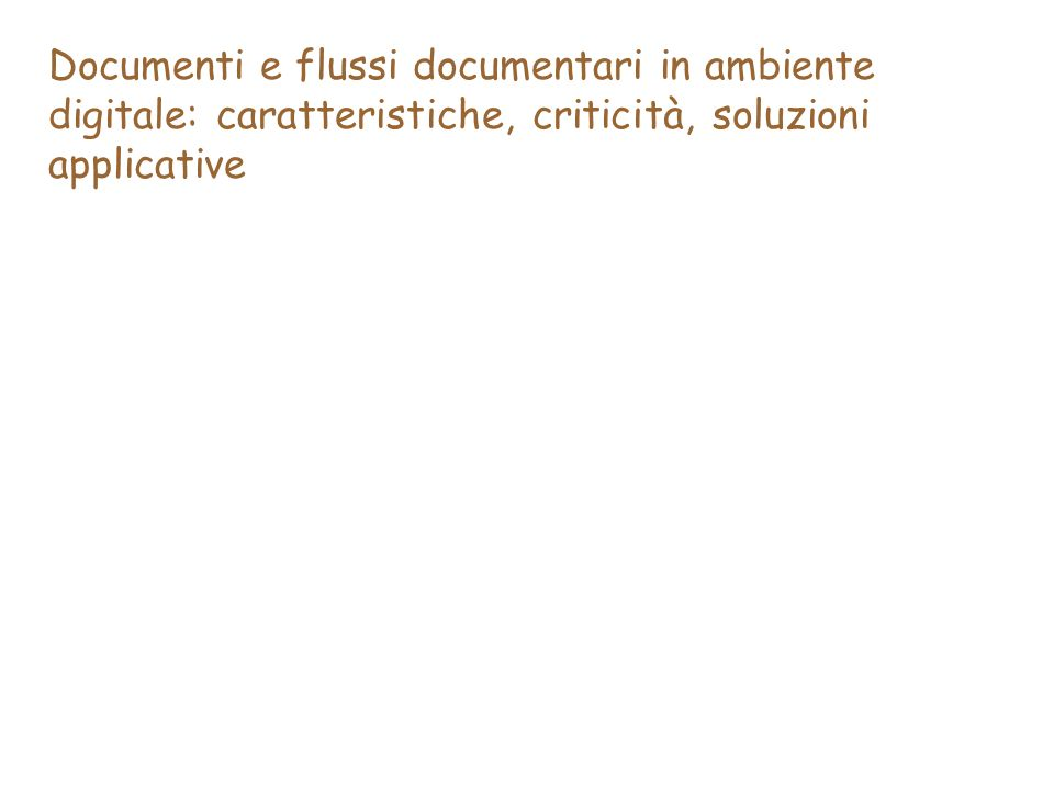 Documenti e flussi documentari in ambiente digitale: caratteristiche, criticità, soluzioni applicative