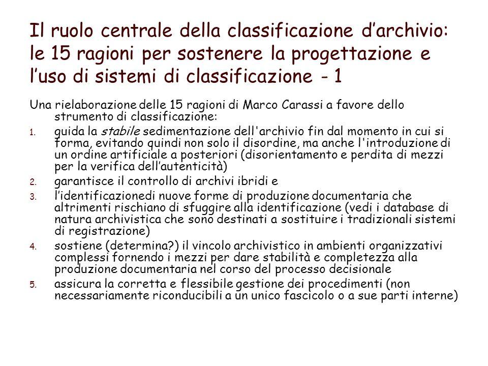 Il ruolo centrale della classificazione darchivio: le 15 ragioni per sostenere la progettazione e luso di sistemi di classificazione - 1 Una rielaborazione delle 15 ragioni di Marco Carassi a favore dello strumento di classificazione: 1.