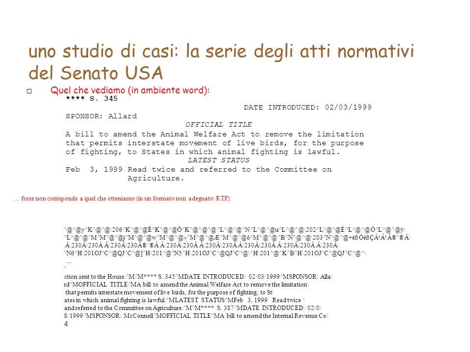 uno studio di casi: la serie degli atti normativi del Senato USA Quel che vediamo (in ambiente word): … forse non corrisponde a quel che otteniamo (in un formato non adeguato: RTF): **** S.