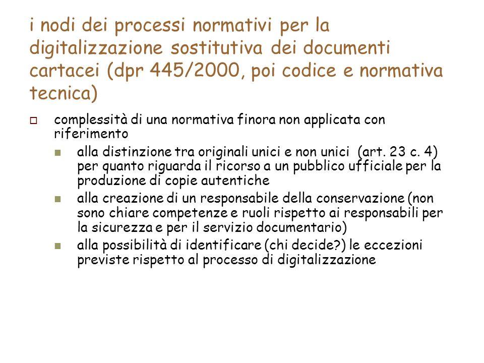 i nodi dei processi normativi per la digitalizzazione sostitutiva dei documenti cartacei (dpr 445/2000, poi codice e normativa tecnica) complessità di una normativa finora non applicata con riferimento alla distinzione tra originali unici e non unici (art.