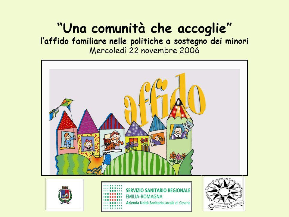 Una comunità che accoglie laffido familiare nelle politiche a sostegno dei minori Mercoledì 22 novembre 2006