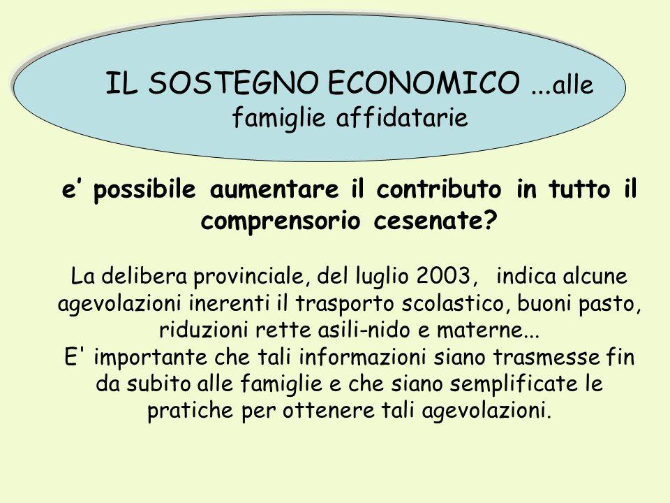 IL SOSTEGNO ECONOMICO … alle famiglie affidatarie e possibile aumentare il contributo in tutto il comprensorio cesenate.