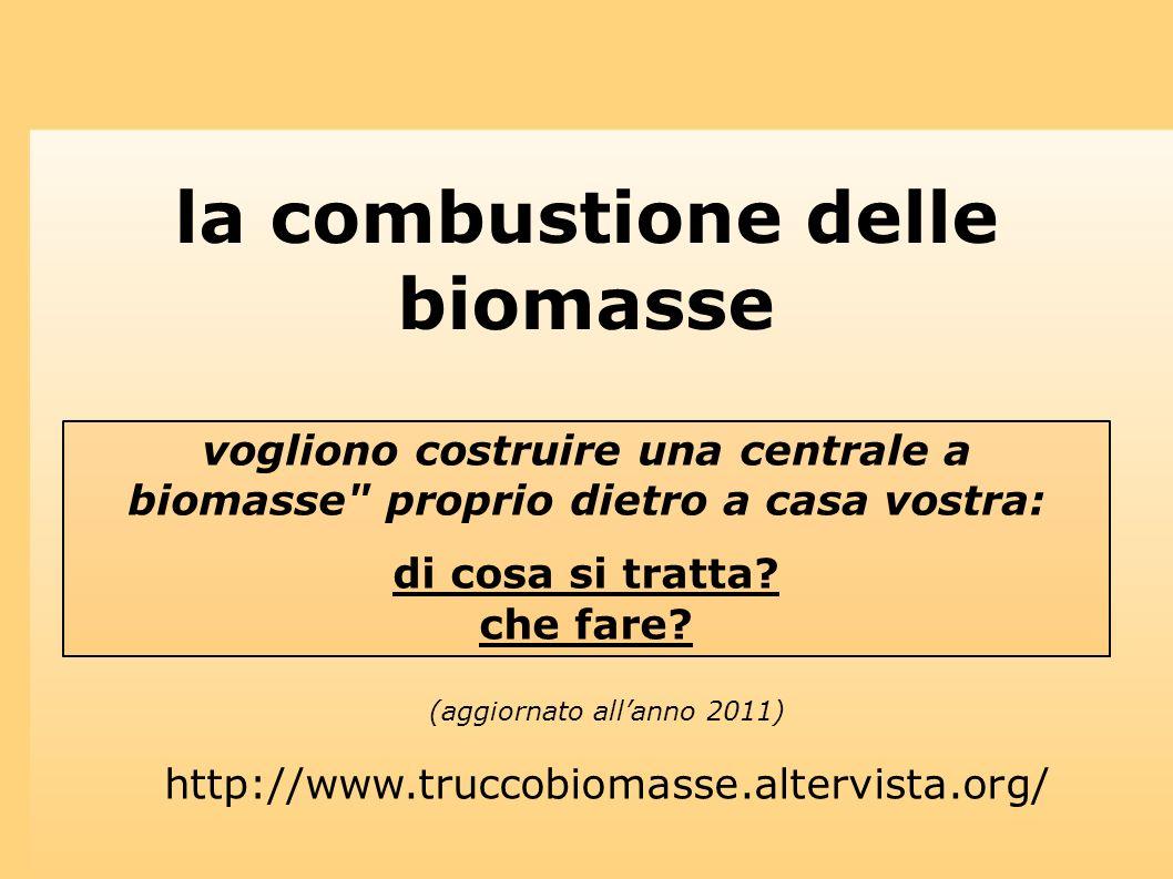 la combustione delle biomasse http://www.truccobiomasse.altervista.org/ vogliono costruire una centrale a biomasse