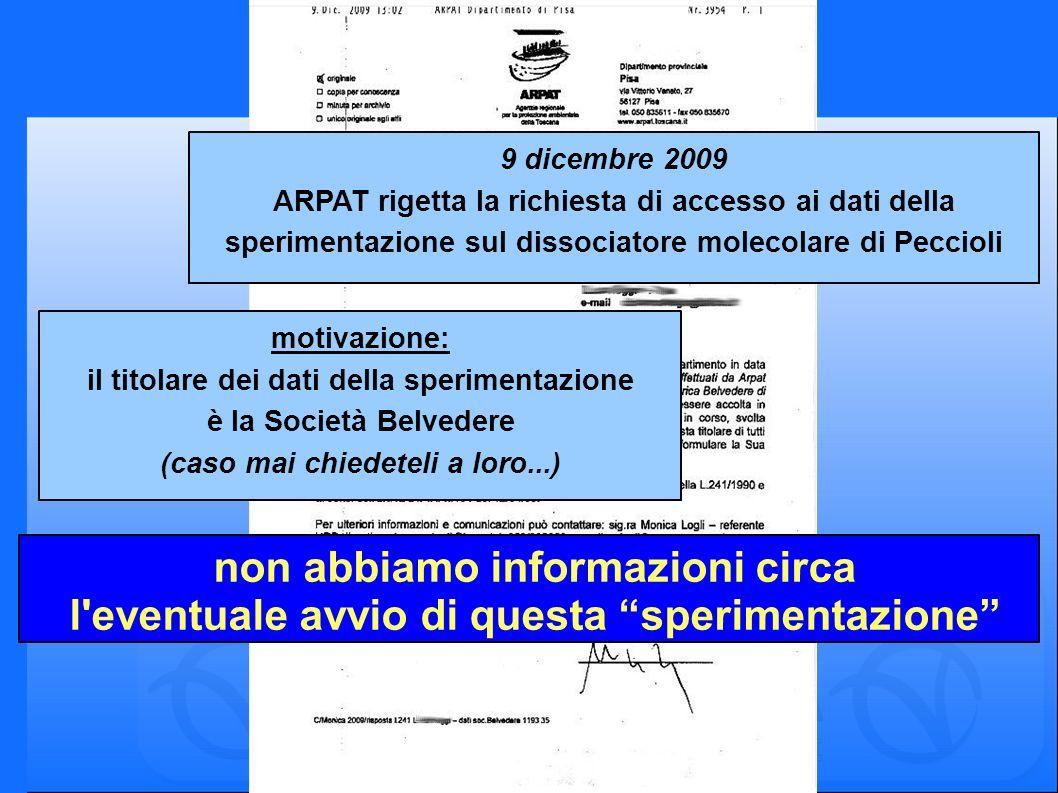 non abbiamo informazioni circa l'eventuale avvio di questa sperimentazione 9 dicembre 2009 ARPAT rigetta la richiesta di accesso ai dati della sperime