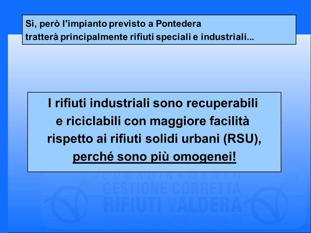 Sì, però l'impianto previsto a Pontedera tratterà principalmente rifiuti speciali e industriali... I rifiuti industriali sono recuperabili e riciclabi