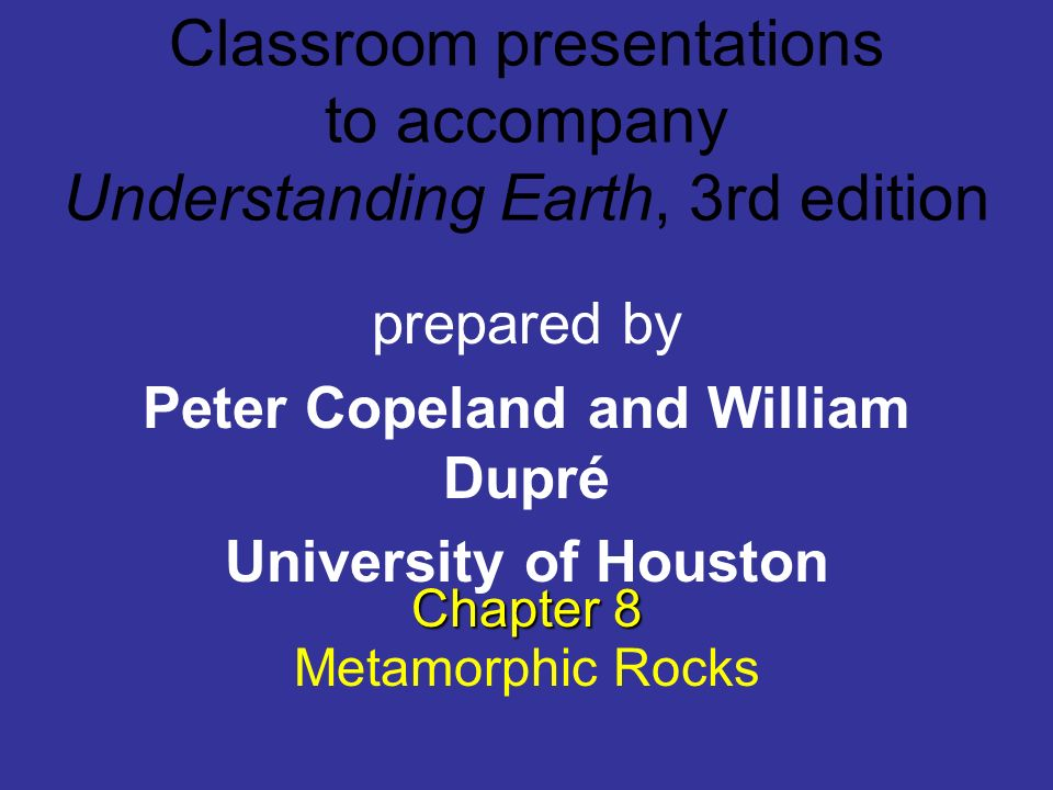Classroom presentations to accompany Understanding Earth, 3rd edition prepared by Peter Copeland and William Dupré University of Houston Chapter 8 Met