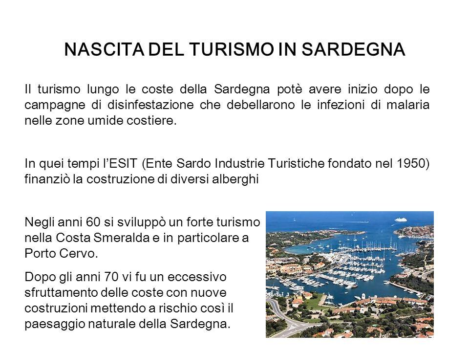 NASCITA DEL TURISMO IN SARDEGNA Il turismo lungo le coste della Sardegna potè avere inizio dopo le campagne di disinfestazione che debellarono le infezioni di malaria nelle zone umide costiere.