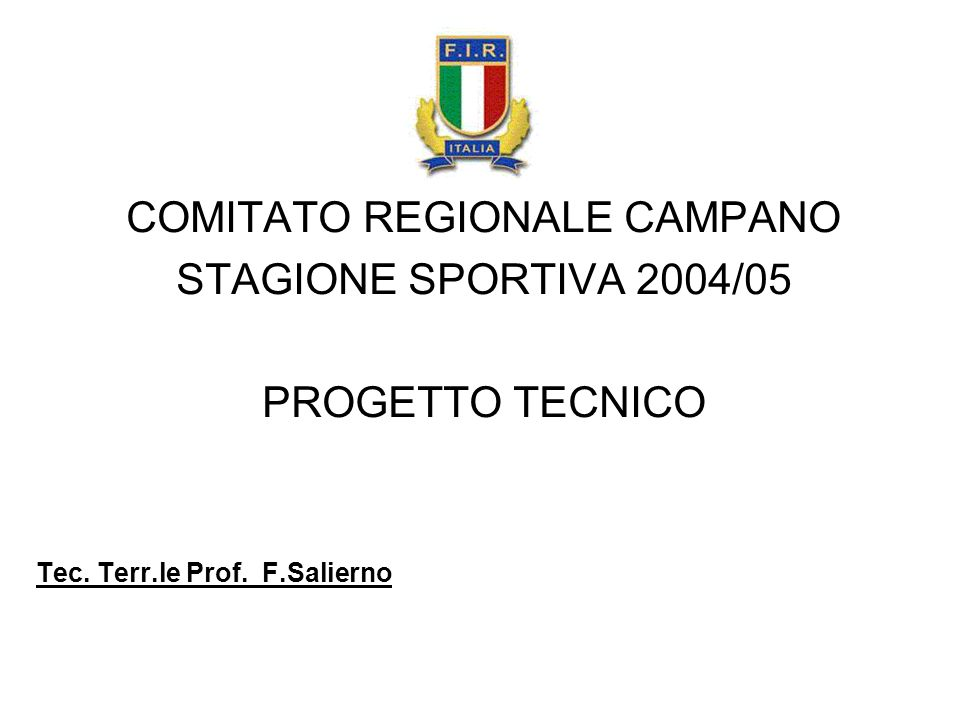 COMITATO REGIONALE CAMPANO STAGIONE SPORTIVA 2004/05 PROGETTO TECNICO Tec. Terr.le Prof. F.Salierno