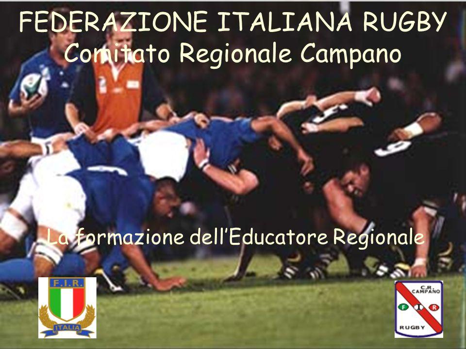 FEDERAZIONE ITALIANA RUGBY Comitato Regionale Campano La formazione dellEducatore Regionale