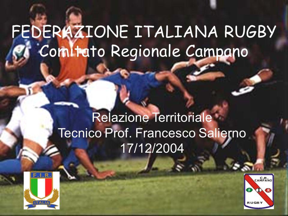 FEDERAZIONE ITALIANA RUGBY Comitato Regionale Campano Relazione Territoriale Tecnico Prof. Francesco Salierno 17/12/2004