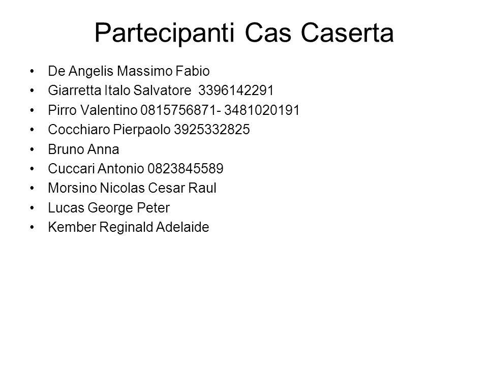 Partecipanti Cas Caserta De Angelis Massimo Fabio Giarretta Italo Salvatore 3396142291 Pirro Valentino 0815756871- 3481020191 Cocchiaro Pierpaolo 3925