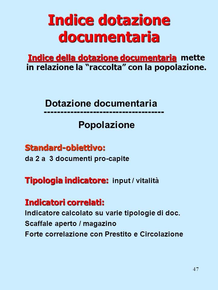 47 Indice dotazione documentaria Indice della dotazione documentaria Indice della dotazione documentaria mette in relazione la raccolta con la popolaz