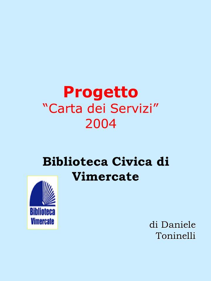 Progetto Carta dei Servizi 2004 Biblioteca Civica di Vimercate di Daniele Toninelli