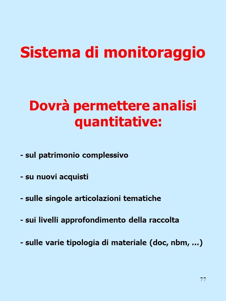 77 Sistema di monitoraggio Dovrà permettere analisi quantitative: - sul patrimonio complessivo - su nuovi acquisti - sulle singole articolazioni temat