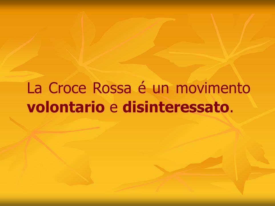 La Croce Rossa é un movimento volontario e disinteressato.