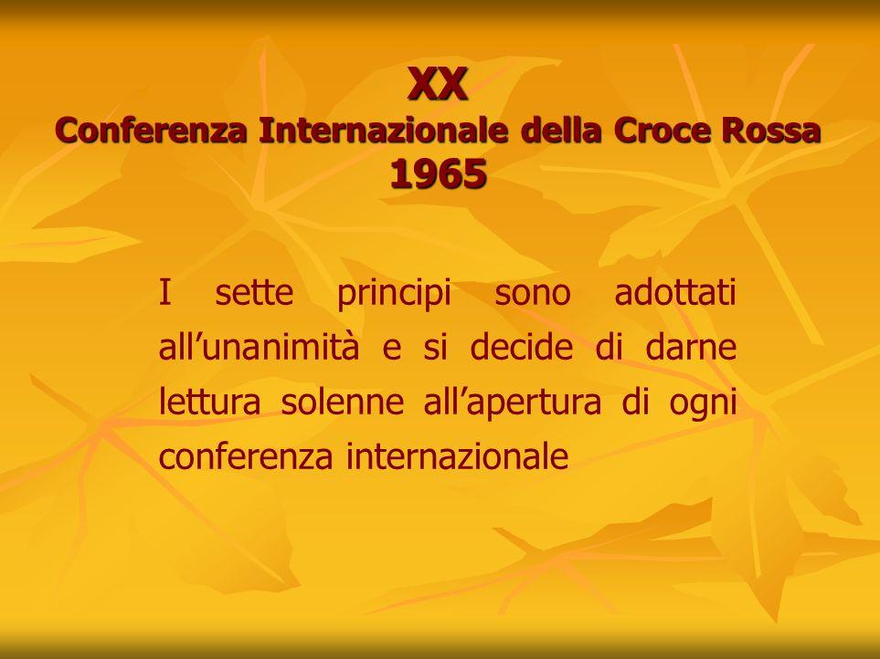 I sette principi sono adottati allunanimità e si decide di darne lettura solenne allapertura di ogni conferenza internazionale XX Conferenza Internazionale della Croce Rossa 1965