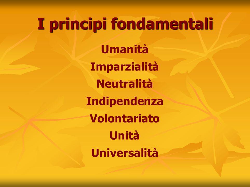 I principi fondamentali Umanità Imparzialità Neutralità Indipendenza Volontariato Unità Universalità