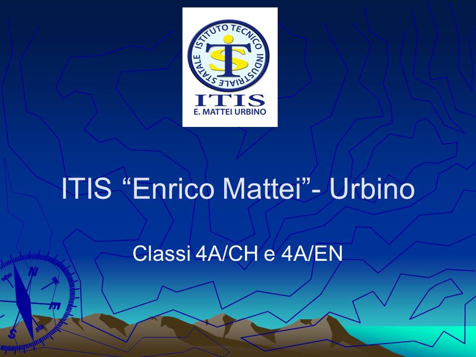 ITIS Enrico Mattei- Urbino Classi 4A/CH e 4A/EN